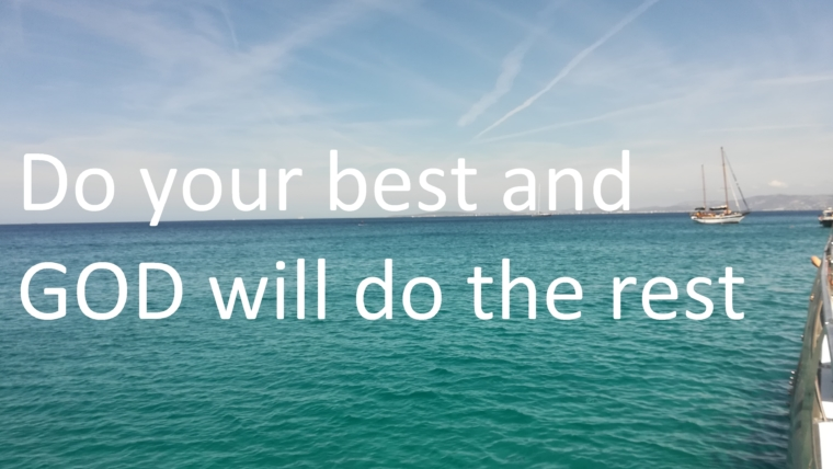 Do your best and GOD will do the rest!